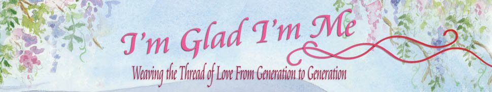I'm Glad I'm Me, Weaving the Thread of Love from Generation to Generation, by Sheila Aron.